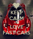 KEEP CALM AND LOVE FAST CARS - Personalised Poster large