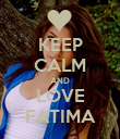 KEEP CALM AND LOVE FATIMA - Personalised Poster large