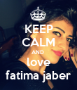KEEP CALM AND  love fatima jaber - Personalised Poster large