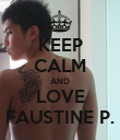 KEEP CALM AND LOVE FAUSTINE P. - Personalised Poster large