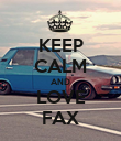 KEEP CALM AND LOVE FAX - Personalised Poster large