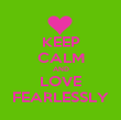 KEEP CALM AND LOVE FEARLESSLY - Personalised Poster large