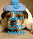 KEEP CALM AND LOVE FEBBRE - Personalised Poster large