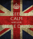 KEEP CALM AND LOVE FEDE E DAVID  - Personalised Poster large