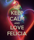 KEEP CALM AND LOVE FELICIA - Personalised Poster large