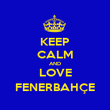 KEEP CALM AND LOVE FENERBAHÇE - Personalised Poster large
