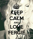 KEEP CALM AND LOVE FERGIE - Personalised Poster large
