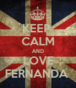 KEEP  CALM AND LOVE FERNANDA  - Personalised Poster large