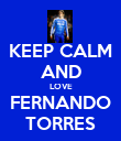 KEEP CALM AND LOVE FERNANDO TORRES - Personalised Poster large