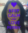 KEEP CALM AND LOVE FERNY - Personalised Poster large