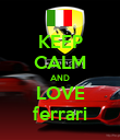 KEEP CALM AND LOVE ferrari - Personalised Poster large