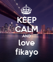 KEEP CALM AND love fikayo - Personalised Poster small