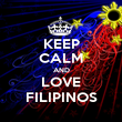 KEEP CALM AND LOVE FILIPINOS - Personalised Poster large