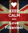 KEEP CALM AND Love Filvaniwln - Personalised Poster large