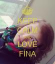 KEEP CALM AND LOVE FÍNA - Personalised Poster large
