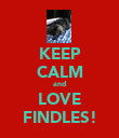 KEEP CALM and LOVE FINDLES! - Personalised Poster large