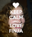 KEEP CALM AND LOVE FINJA - Personalised Poster large