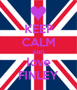 KEEP CALM AND love FINLEY - Personalised Poster large