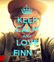 KEEP CALM AND LOVE FINN ;-; - Personalised Poster small