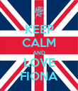 KEEP CALM AND LOVE FIONA - Personalised Poster large