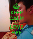 KEEP CALM AND LOVE FIRE - Personalised Poster small