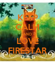KEEP CALM AND LOVE FIRESTAR - Personalised Poster large