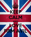 KEEP CALM AND LOVE FIRM AVIL - Personalised Poster large