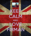 KEEP CALM AND LOVE FIRMAN - Personalised Poster large