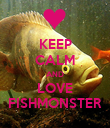 KEEP CALM AND LOVE FISHMONSTER - Personalised Poster large