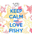 KEEP CALM AND LOVE FISHY - Personalised Poster large