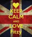 KEEP CALM AND LOVE Fitzy - Personalised Poster large