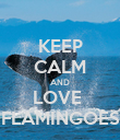 KEEP CALM AND LOVE  FLAMINGOES - Personalised Poster large
