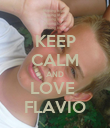KEEP CALM AND LOVE  FLAVIO - Personalised Poster large