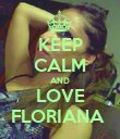 KEEP CALM AND LOVE FLORIANA  - Personalised Poster large