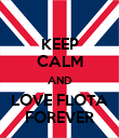 KEEP CALM AND LOVE FLOTA FOREVER - Personalised Poster large