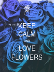 KEEP CALM AND LOVE FLOWERS - Personalised Poster large