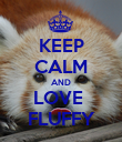KEEP CALM AND LOVE  FLUFFY - Personalised Poster large