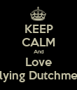 KEEP CALM And Love Flying Dutchmen - Personalised Poster large