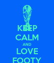 KEEP CALM AND LOVE FOOTY - Personalised Poster large