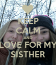 KEEP CALM AND LOVE FOR MY SISTHER - Personalised Poster large