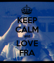 KEEP CALM and LOVE FRA - Personalised Poster small