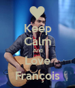 Keep Calm And Love François - Personalised Poster large