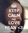 KEEP CALM AND LOVE FRAN <3 - Personalised Poster large