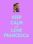 KEEP CALM AND LOVE FRANCESCA - Personalised Poster large