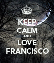KEEP CALM AND LOVE FRANCISCO - Personalised Poster large