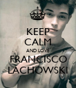 KEEP CALM AND LOVE FRANCISCO LACHOWSKI - Personalised Poster large