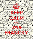KEEP CALM AND love FRANCKY - Personalised Poster large