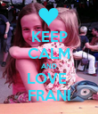 KEEP CALM AND LOVE  FRANI - Personalised Poster large