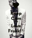 Keep Calm And Love Frank!! - Personalised Poster large
