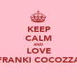 KEEP CALM AND LOVE FRANKI COCOZZA - Personalised Poster large